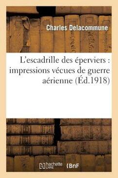 L'Escadrille Des Eperviers: Impressions Vecues de Guerre Aerienne FRE-LESCADRILLE DES EPERVIERS (Histoire) [ Delacommune-C ]