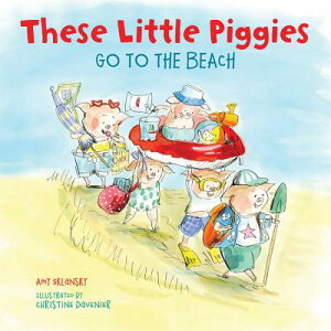These Little Piggies Go to the Beach THESE LITTLE PIGGIES GO TO THE [ Amy E. Sklansky ]