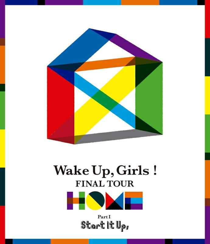 Blu-ray, アイドル Wake UpGirls FINAL TOUR -HOME- PART I Start It UpBlu-ray Wake Up,Girls!