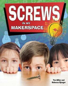 Screws in My Makerspace SCREWS IN MY MAKERSPACE (Simple Machines in My Makerspace) [ Tim Miller ]