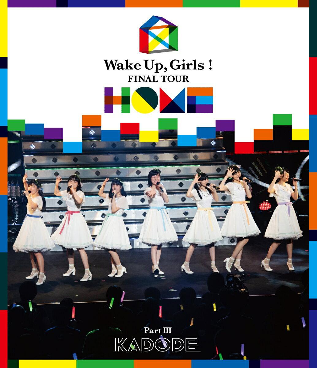 アニメ, キッズアニメ Wake Up,Girls! FINAL TOUR - HOME -PART III KADODEBlu-ray Wake Up,Girls!