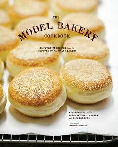 The Model Bakery Cookbook: 75 Favorite Recipes from the Beloved Napa Valley Bakery (Baking Cookbook, MODEL BAKERY CKBK [ Karen Mitchell ]