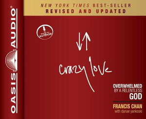 Crazy Love: Overwhelmed by a Relentless God CRAZY LOVE REV/E 4D [ Francis Chan ]