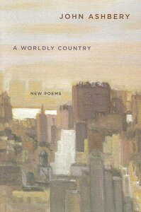 A Worldly Country: New Poems WORLDLY COUNTRY [ John Ashbery ]