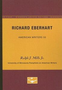 Richard Eberhart - American Writers 55: University of Minnesota Pamphlets on American Writers RICHARD EBERHART - AMER WRITER (University of Minnesota Pamphlets on American Writers (Paperback)) [ Ralph J. Mills Jr ]