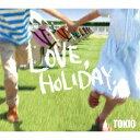 LOVE, HOLIDAY. [ TOKIO ]