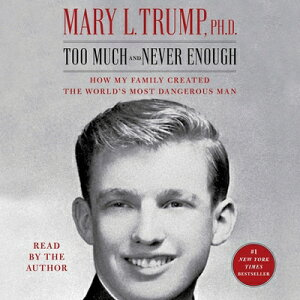 Too Much and Never Enough: How My Family Created the World's Most Dangerous Man TOO MUCH & NEVER ENOUGH D [ Mary L. Trump ]