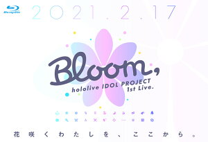 hololive IDOL PROJECT 1st Live.『Bloom,』【Blu-ray】