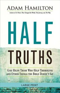 Half Truths [large Print]: God Helps Those Who Help Themselves and Other Things the Bible Doesn't Sa HALF TRUTHS LP -LP (Half Truths) [ Adam Hamilton ]