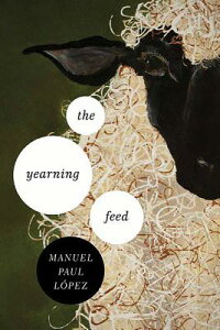 The Yearning Feed YEARNING FEED (Ernest Sandeen Prize for Poetry) [ Manuel Paul Lopez ]