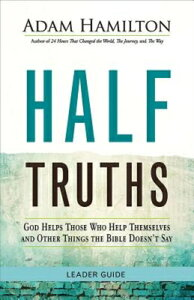Half Truths: God Helps Those Who Help Themselves and Other Things the Bible Doesn't Say HALF TRUTHS-LG (Half Truths) [ Adam Hamilton ]