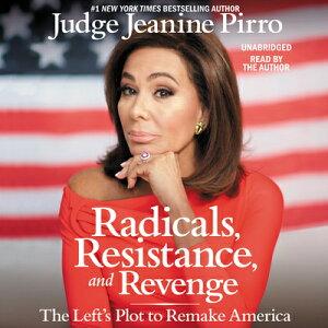 Radicals, Resistance, and Revenge: The Left's Plot to Remake America RADICALS RESISTANCE & REVEN 8D [ Jeanine Pirro ]