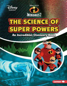 The Science of Super Powers: An Incredibles Discovery Book SCIENCE OF SUPER POWERS (Disney Learning Discovery Books) [ Kris Hirschmann ]