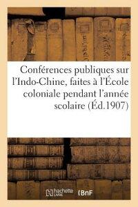 Conferences Publiques Sur L'Indo-Chine, Faites A L'Ecole Coloniale Pendant L'Annee Scolaire: 1907-19 FRE-CONFERENCES PUBLIQUES SUR (Sciences Sociales) [ Sans Auteur ]