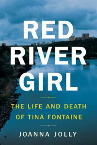 Red River Girl: The Life and Death of Tina Fontaine RED RIVER GIRL [ Joanna Jolly ]