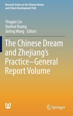 洋書, SOCIAL SCIENCE The Chinese Dream and Zhejiangs Practice--General Report Volume CHINESE DREAM ZHEJIANGS PRAC Research the Chinese Dream and Chinas Development Path Yingqiu Liu