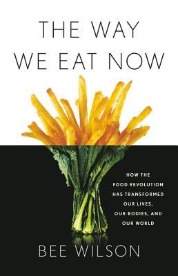 洋書, FAMILY LIFE & COMICS The Way We Eat Now: How the Food Revolution Has Transformed Our Lives, Our Bodies, and Our World WAY WE EAT NOW Bee Wilson