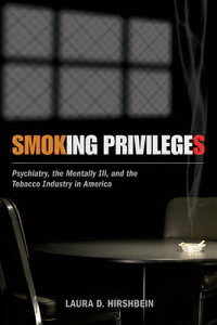 Smoking Privileges: Psychiatry, the Mentally Ill, and the Tobacco Industry in America SMOKING PRIVILEGES (Critical Issues in Health and Medicine) [ Laura D. Hirshbein ]