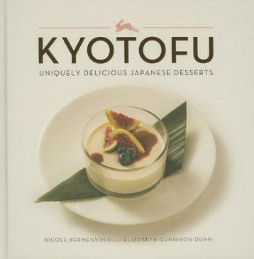 Kyotofu: Uniquely Delicious Japanese Desserts KYOTOFU [ Nicole Bermensolo ]