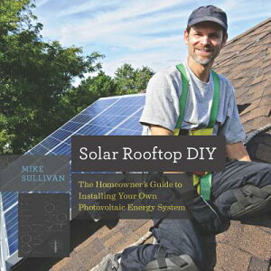 Solar Rooftop DIY: The Homeowner's Guide to Installing Your Own Photovoltaic Energy System SOLAR ROOFTOP DIY (Countryman Know How) [ Mike Sullivan ]