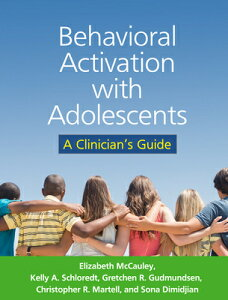 Behavioral Activation with Adolescents: A Clinician's Guide BEHAVIORAL ACTIVATION W/ADOLES [ Elizabeth McCauley ]
