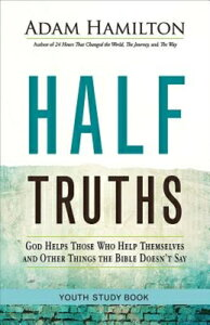 Half Truths Youth Study Book: God Helps Those Who Help Themselves and Other Things the Bible Doesn't HALF TRUTHS YOUTH STUDY BK (Half Truths) [ Adam Hamilton ]