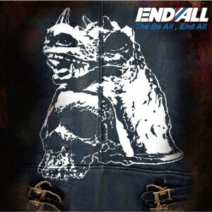The Be All, End All [ END ALL ]