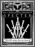 TRUMP series Blu-ray Revival Patch × TRUMP series 10th ANNIVERSARY「SPECTER」【Blu-ray】