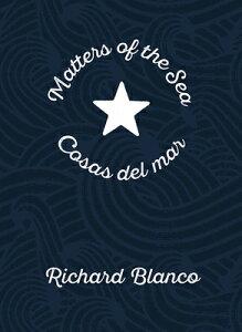 Matters of the Sea/Cosas del Mar: A Poem Commemorating a New Era in Us-Cuba Relations MATTERS OF THE SEA/COSAS DEL M [ Richard Blanco ]