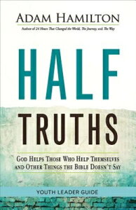 Half Truths Youth Leader Guide: God Helps Those Who Help Themselves and Other Things the Bible Doesn HALF TRUTHS YOUTH LEADER GD (Half Truths) [ Adam Hamilton ]