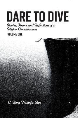 Dare to Dive: Stories, Poems, and Reflections of a Higher Consciousness: Volume One画像