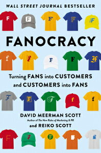 Fanocracy: Turning Fans Into Customers and Customers Into Fans FANOCRACY [ David Meerman Scott ]