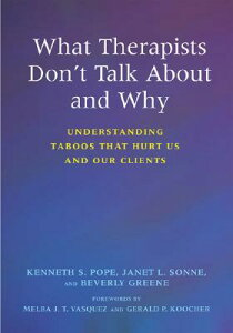 What Therapists Don't Talk about and Why: Understanding Taboos That Hurt Us and Our Clients WHAT THERAPISTS DONT TALK ABT [ Kenneth S. Pope ]