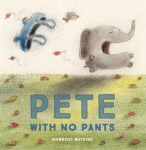 Pete with No Pants PETE W/NO PANTS [ Rowboat Watkins ]