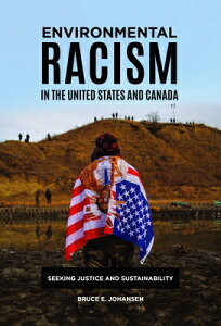 Environmental Racism in the United States and Canada: Seeking Justice and Sustainability ENVIRONMENTAL RACISM IN THE US [ Bruce E. Johansen ]