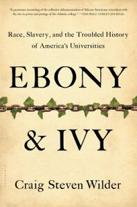 Ebony and Ivy: Race, Slavery, and the Troubled History of America's Universities EBONY & IVY [ Craig Steven Wilder ]
