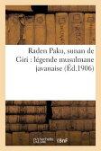 Raden Paku, Sunan de Giri: Legende Musulmane Javanaise [ Sans Auteur ]