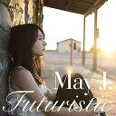 Futuristic [ May J. ]