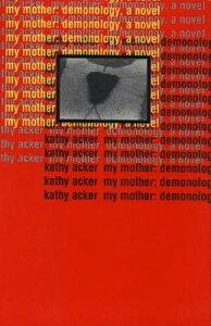 My Mother: Demonology MY MOTHER DEMONOLOGY (Acker, Kathy) [ Kathy Acker ]