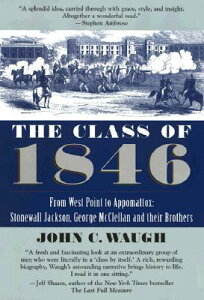 The Class of 1846: From West Point to Appomattox: Stonewall Jackson, George McClellan, and Their Br CLASS OF 1846 [ John C. Waugh ]