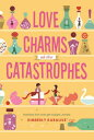 Love Charms and Other Catastrophes LOVE CHARMS & OTHER CATASTROPH (Grimbaud) [ Kimberly Karalius ]