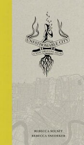 Unfathomable City: A New Orleans Atlas UNFATHOMABLE CITY [ Rebecca Solnit ]