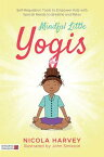 Mindful Little Yogis: Self-Regulation Tools to Empower Kids with Special Needs to Breathe and Relax MINDFUL LITTLE YOGIS [ Nicola Harvey ]