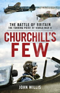 Churchill's Few: The Battle of Britain CHURCHILLS FEW [ John Willis ]