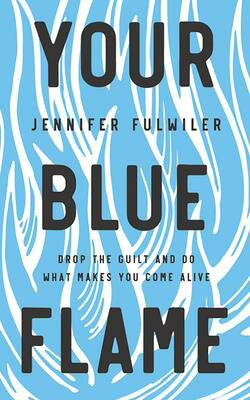 Your Blue Flame: Drop the Guilt and Do What Makes You Come Alive画像
