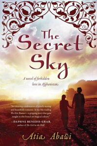 The Secret Sky: A Novel of Forbidden Love in Afghanistan SECRET SKY [ Atia Abawi ]