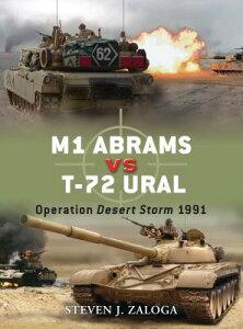 M1 Abrams Vs T-72 Ural: Operation Desert Storm 1991 M1 ABRAMS VS T-72 URAL (Duel) [ Steven J. Zaloga ]