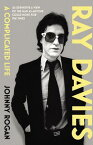 Ray Davies: A Complicated Life RAY DAVIES [ Johnny Rogan ]