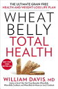 Wheat Belly Total Health: The Ultimate Grain-Free Health and Weight-Loss Life Plan WHEAT BELLY TOTAL HEALTH (Wheat Belly) [ William Davis ]