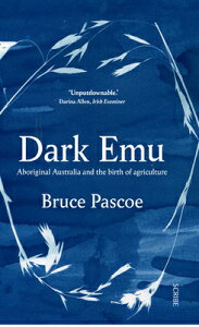 Dark Emu: Aboriginal Australia and the Birth of Agriculture DARK EMU [ Bruce Pascoe ]